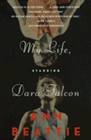 My Life, Starring Dara Falcon by Ann Beattie