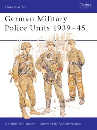 German Military Police Units 1939–45 by Gordon Williamson