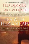 Tea with Hezbollah: Sitting at the Enemies' Table Our Journey Through the Middle East