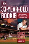 The 33-Year-Old Rookie: How I Finally Made it to the Big Leagues After Eleven Years in the Minors