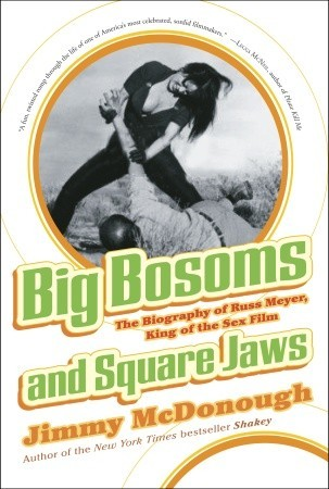 big-bosoms-and-square-jaws-the-biography-of-russ-meyer-king-of-the-sex-film