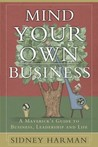 Mind Your Own Business: A Maverick's Guide to Business, Leadership and Life