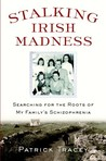 Stalking Irish Madness: Searching for the Roots of My Family's Schizophrenia