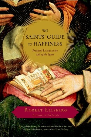 the-saints-guide-to-happiness-practical-lessons-in-the-life-of-the-spirit
