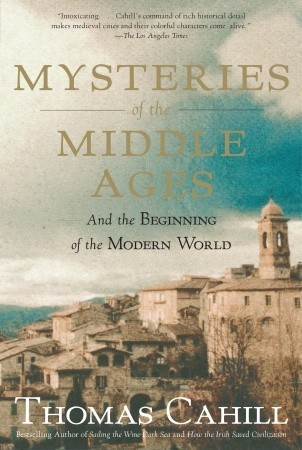 Mysteries of the Middle Ages: And the Beginning of the Modern World