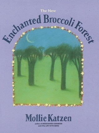 The Enchanted Broccoli Forest by Mollie Katzen