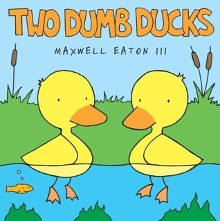 Two Dumb Ducks by Maxwell Eaton III