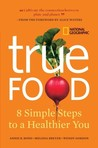 True Food: Eight Simple Steps to a Healthier You