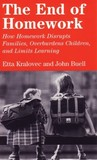 The End of Homework: How Homework Disrupts Families, Overburdens Children, and Limits Learning