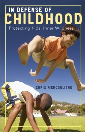 In Defense of Childhood by Chris Mercogliano