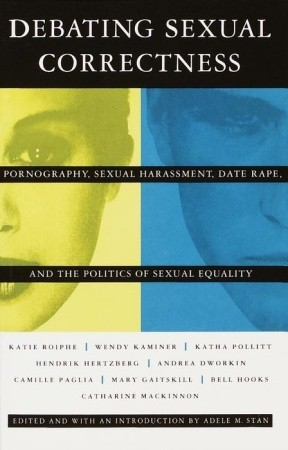 Debating Sexual Correctness: Pornography, Sexual Harassment, Date Rape and the Politics of Sexual Equality