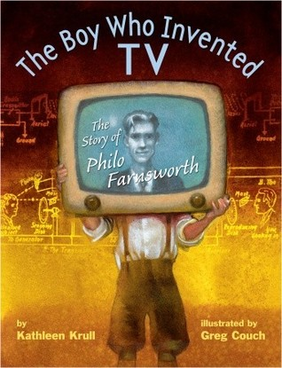 The Boy Who Invented Tv The Story Of Philo Farnsworth By