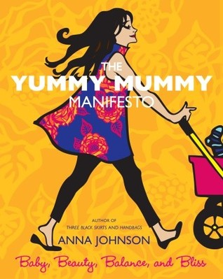 The Yummy Mummy Manifesto: Baby, Beauty, Balance, and Bliss