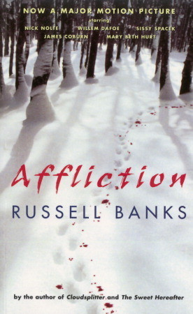 an analysis of the topic of affliction by the novel of russell banks Russell banks's literary there are still more film versions of russell banks novels in the wade whitehouse in affliction -- and the book itself is dedicated.