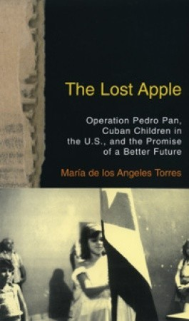 The Lost Apple: Operation Pedro Pan, Cuban Children in the U.S., and the Promise of a Better Future