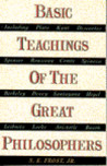 Basic Teachings Of The Great Philosophers - A Survey Of Their Basic Ideas, Revised Edition