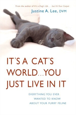 it-s-a-cat-s-world-you-just-live-in-it-everything-you-ever-wanted-to-know-about-your-furry-feline