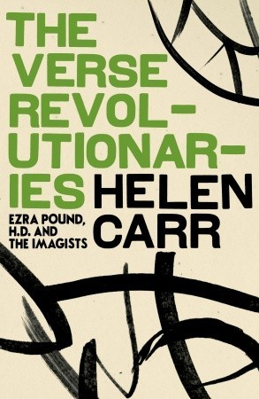 The Verse Revolutionaries: Ezra Pound, H.D. and the Imagists