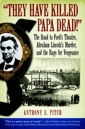 they-have-killed-papa-dead-the-road-to-ford-s-theatre-abraham-lincoln-s-murder-and-the-rage-for-vengeance
