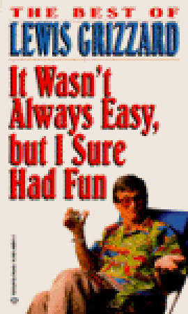 It Wasn't Always Easy, but I Sure Had Fun by Lewis Grizzard