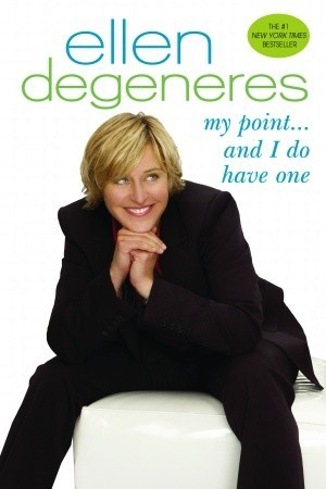 My Point...And I Do Have One by Ellen DeGeneres
