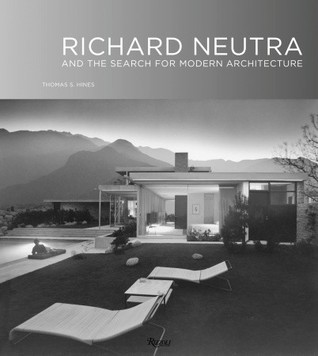 Richard Neutra: And The Search for Modern Architecture