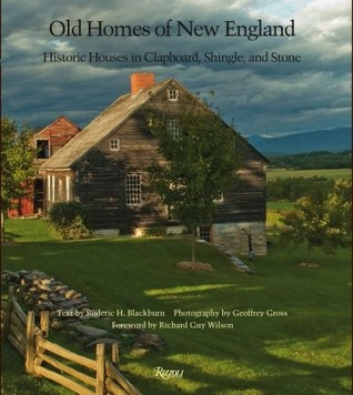 Old Homes of New England: Historic Houses In Clapboard, Shingle, and Stone