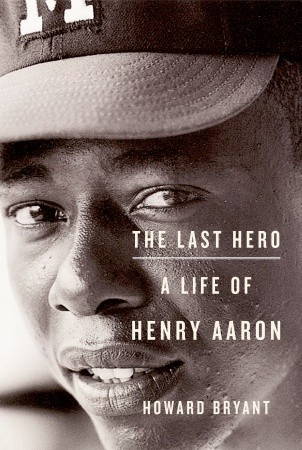 the-last-hero-a-life-of-henry-aaron