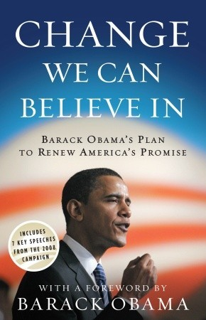 Change We Can Believe In: Barack Obama's Plan to Renew America's Promise