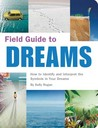 Field Guide to Dreams: How to Identify and Interpret the Symbols in Your Dreams