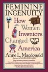 Feminine Ingenuity: How Women Inventors Changed America