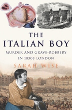 The italian boy: murder and grave-robbery in 1830s london par Sarah  Wise