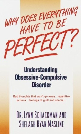 Why Does Everything Have to Be Perfect? Understanding Obsessive-Compulsive Disorder