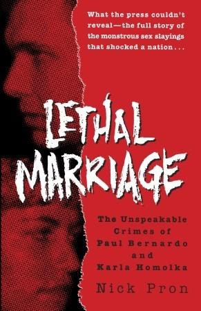 Lethal Marriage: The Unspeakable Crimes of Paul Bernardo and Karla Homolka