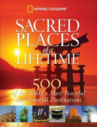 Sacred Places of a Lifetime: 500 of the Worlds Most Peaceful and Powerful Destinations(Journeys of a Lifetime)
