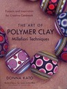 The Art of Polymer Clay Millefiori Techniques: Projects and Inspiration for Creative Canework