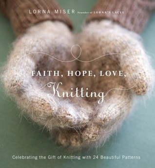 Faith, Hope, Love, Knitting by Lorna Miser