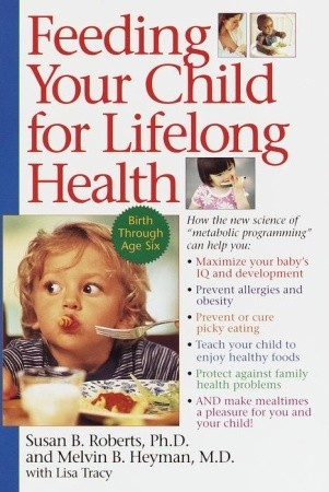 Feeding Your Child for Lifelong Health by Susan B. Roberts