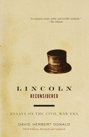 lincoln reconsidered essays on the civil war era by david herbert  lincoln reconsidered essays on the civil war era by david herbert donald