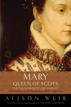 Mary, Queen of Scots, and the Murder of Lord Darnley by Alison Weir