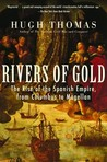 Rivers of Gold: The Rise of the Spanish Empire from Columbus to Magellan
