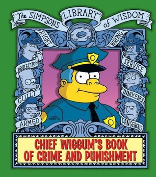 Chief Wiggum's Book of Crime and Punishment: The Simpsons Library of Wisdom por Matt Groening, Tony DiGerolamo, Scott M. Gimple, Mary Trainor, Patrick M. Verrone