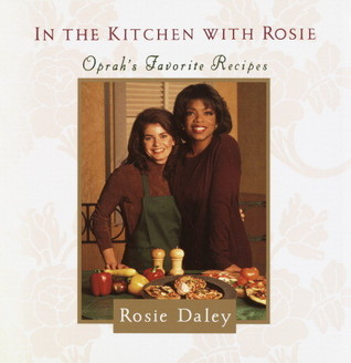 In the Kitchen with Rosie: Oprahs Favorite Recipes