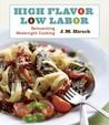 High Flavor, Low Labor by J.M. Hirsch