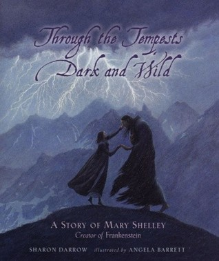 Through The Tempests Dark and Wild: A Story of Mary Shelley, Creator of Frankenstein