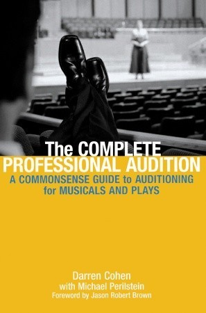 The Complete Professional Audition: A Commonsense Guide To Auditioning For Musicals and Plays