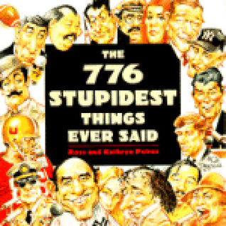 The 776 Stupidest Things Ever Said by Ross Petras