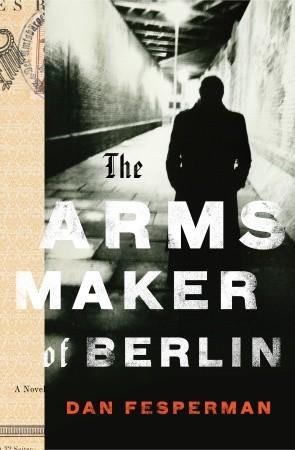 The Arms Maker of Berlin by Dan Fesperman