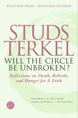 Will the Circle Be Unbroken? Reflections on Death, Rebirth an... by Studs Terkel