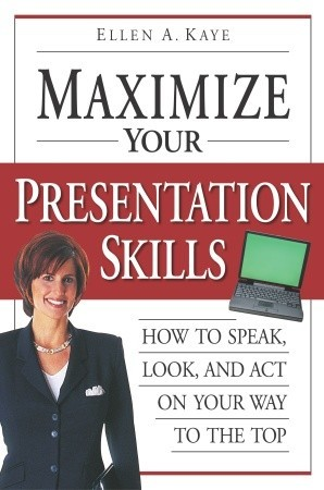 Maximize Your Presentation Skills: How to Speak, L...